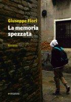 La memoria spezzata - Fiori Giuseppe