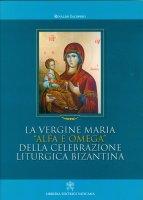 """La Vergine Maria """"alfa e omega"""" della celebrazione liturgica bizantina - Rinaldo Iacopino"""