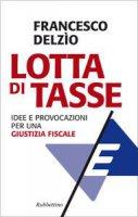 Lotta di tasse - Francesco Delzio
