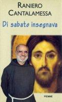 Di sabato insegnava. Il vangelo della domenica in Tv. Anno B - Cantalamessa Raniero