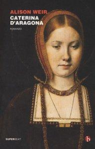 Copertina di 'Caterina d'Aragona'