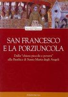"""San Francesco e la Porziuncola. Dalla """"chiesa piccola e povera"""" alla Basilica di Santa Maria degli Angeli - Pietro Messa"""