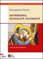 Matrimonio, sessualit�, fecondit�. Corso di morale familiare - Giampaolo Dianin