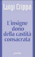 L'insigne dono della castità consacrata - Crippa Luigi