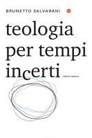 Teologia per tempi incerti - Brunetto Salvarani