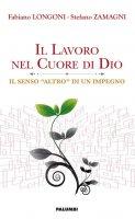 Il lavoro nel cuore di Dio - Fabiano Longoni, Stefano Zamagni