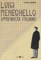 Luigi Meneghello. Apprendista italiano - Albertini Eliana