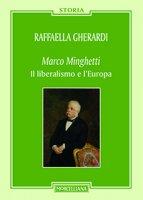 Marco Minghetti. Il liberalismo e l'Europa - Raffaella Gherardi