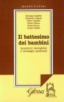 Il battesimo dei bambini. Questioni teologiche e strategie pastorali. Atti del Convegno di studio (1999) - Giuseppe Angelini, Bruno Seveso, Sergio Ubbiali
