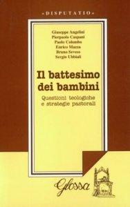 Copertina di 'Il battesimo dei bambini. Questioni teologiche e strategie pastorali. Atti del Convegno di studio (1999)'