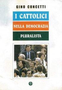 Copertina di 'I cattolici nella democrazia pluralista'