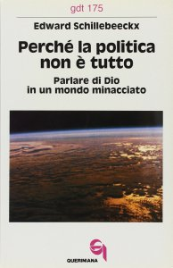 Copertina di 'Perché la politica non è tutto. Parlare di Dio in un mondo minacciato (gdt 175)'