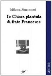 Copertina di 'Io Chiara plantula di frate Francesco'