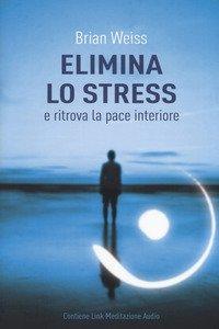 Copertina di 'Elimina lo stress e ritrova la pace interiore. Con Contenuto digitale per download'
