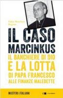 Il caso Marcinkus - Fabio Marchese Ragona