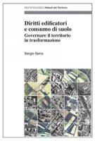 Diritti edificatori e consumo di suolo. Governare il territorio in trasformazione - Serra Sergio
