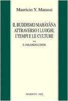 Il buddismo mahayana attraverso i luoghi, i tempi e le culture - Mauricio Y. Marassi