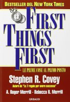 First things first. Le prime cose al primo posto - Covey Stephen R.