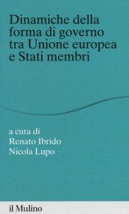 Copertina di 'Dinamiche della forma di governo tra Unione Europea e stati membri'