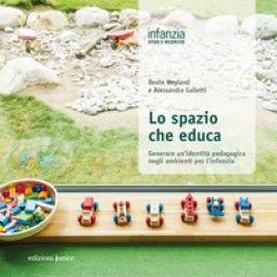 Copertina di 'Lo spazio che educa. Generare un'identità pedagogica negli ambienti per l'infanzia'