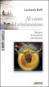 Copertina di 'Al cuore del cristianesimo. Mistero - Evoluzione - Liberazione'