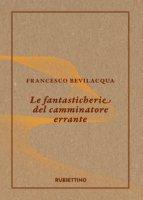 Le fantasticherie del camminatore errante - Bevilacqua Francesco