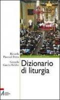Dizionario di liturgia - Ricardo Pascual Dotro,  Gerardo García Helder