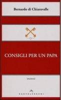 Consigli per un papa. - Bernardo di Chiaravalle (san)