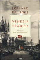 Venezia tradita. All'origine della «questione veneta». Con e-book - Del Boca Lorenzo