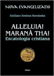 Copertina di 'Alleluia! Maranà tha! Escatologia cristiana'