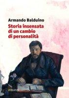 Storia insensata di un cambio di personalità - Balduino Armando