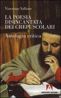 La poesia disincantata dei crepuscolari. Antologia critica - Vallone Vincenzo