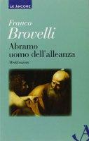 Abramo uomo dell'alleanza - Brovelli Franco