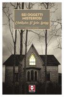 Sei oggetti misteriosi - Cristopher St. John Sprigg
