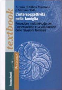 Copertina di 'L' intersoggettività nella famiglia. Procedure multi-metodo per l'osservazione e la valutazione delle relazioni familiari'