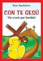 Con te Gesù. Via Crucis per bambini - Spendaliere Enzo