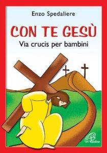 Copertina di 'Con te Gesù. Via Crucis per bambini'