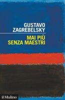 Mai più senza maestri - Gustavo Zagrebelsky