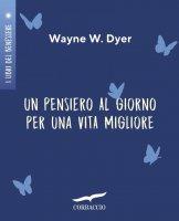 Un pensiero al giorno per una vita migliore - Wayne W. Dyer