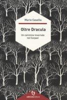 Oltre Dracula. Un cammino invernale nei Carpazi - Casella Mario
