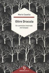 Copertina di 'Oltre Dracula. Un cammino invernale nei Carpazi'
