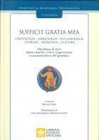 Sufficit Gratia Mea. Cristologia - Mariologia - Ecclesiologia - Liturgia - Agiologia - Cultura