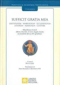 Copertina di 'Sufficit Gratia Mea. Cristologia - Mariologia - Ecclesiologia - Liturgia - Agiologia - Cultura'