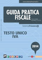 Guida pratica fiscale Testo Unico IVA 2014 - Ezio Gobbi, Maurizio Postal