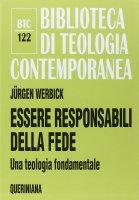 Essere responsabili della fede. Una teologia fondamentale (BTC 122) - Werbick Jürgen