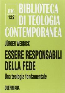 Copertina di 'Essere responsabili della fede. Una teologia fondamentale (BTC 122)'