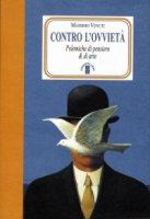 Contro l'ovvietà. Polemiche di pensiero & di arte - Massimo Venuti
