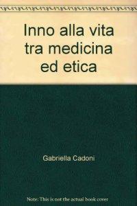 Copertina di 'Un inno alla vita tra medicina ed etica'