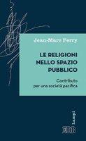 Le Religioni nello spazio pubblico - Jean-Marc Ferry