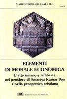 Elementi di morale economica. L'atto umano e la libertà nel pensiero di Amartya Kumar Sen e nella prospettiva cristiana - Reali Marco T.